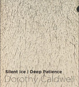 Silent Ice | Deep Patience: Dorothy Caldwell