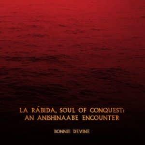 Bonnie Devine | La Ràbida, Soul of Conquest: an Anishinaabe encounter