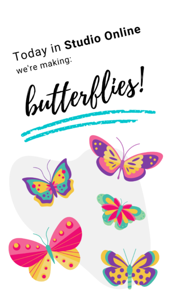 """Five pink, yellow, green, and purple butterfly graphics. Text reads: """"Today in Studio Online we're making butterflies."""""""