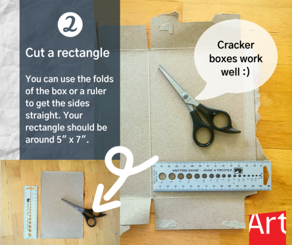 """Work station with a ruler, scissors, and cardboard. Text reads: """"2 Cut a rectangle. You can use the folds of the box of a ruler to get the sides straight. You rectangle should be around 5 x 5."""""""