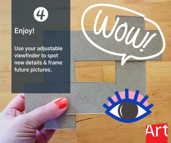 """Person holding a small rectangular view finder made of cardboard. White speech bubble graphic with the text: """"wow"""" and blue eye graphic. Text reads: """"4 Enjoy! Use your adjustably viewfinder to spot new details and frame future pictures."""""""