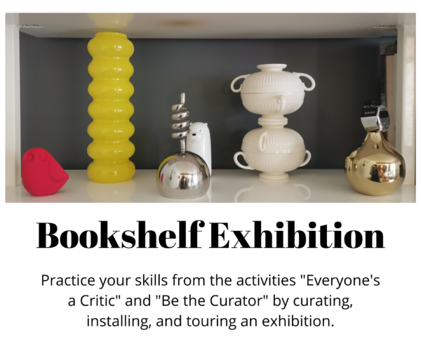 """White shelf with multiple red, yellow, white, and silver objects. Texts reads: """"Bookshelf Exhibition. Practice your skills from the activities 'Everyone's a Critic' and 'Be the Curator' by curating, installing, and touring an exhibition."""""""