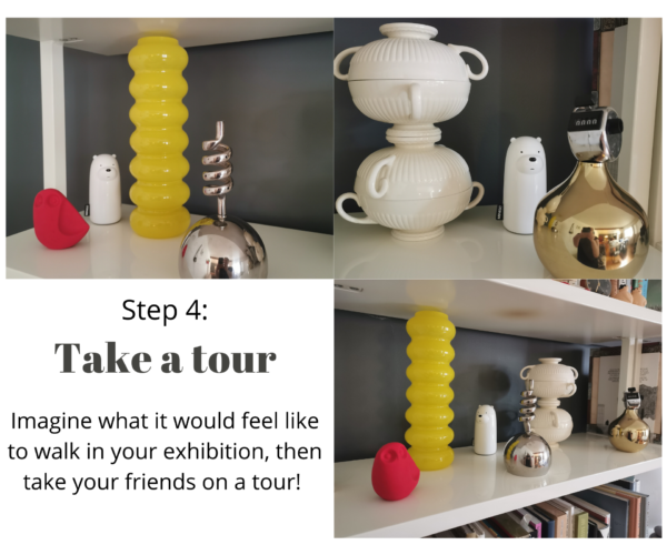 """Three photographs featuring different views of a bookshelf installation. Text reads: """"Step 4: Take a tour. Imagine what it would feel like to walk in your exhibition then take your friends on a tour!"""""""
