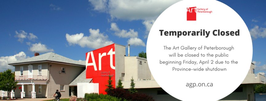 """Street view of the AGP. Text reads: """"Temporarily Closed, The Art Gallery of Peterborough will be closed to the public beginning Friday, April 2 due to the Province-wide shutdown"""""""